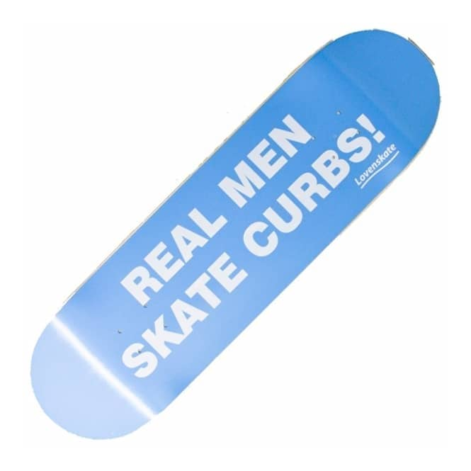 Lovenskate Skateboards Real Men Skate Curbs Blue Skateboard Deck 8.5